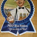 "pabst blue ribbon ""safe on thirst"" tin- 30x18-$20"